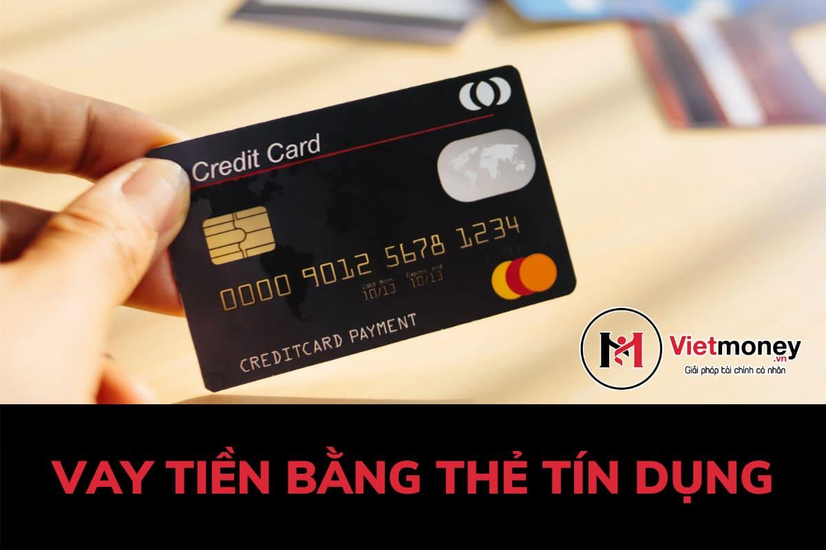vay tiền bằng thẻ tín dụng là gì điều kiện thủ tục và lãi suất như thế nào